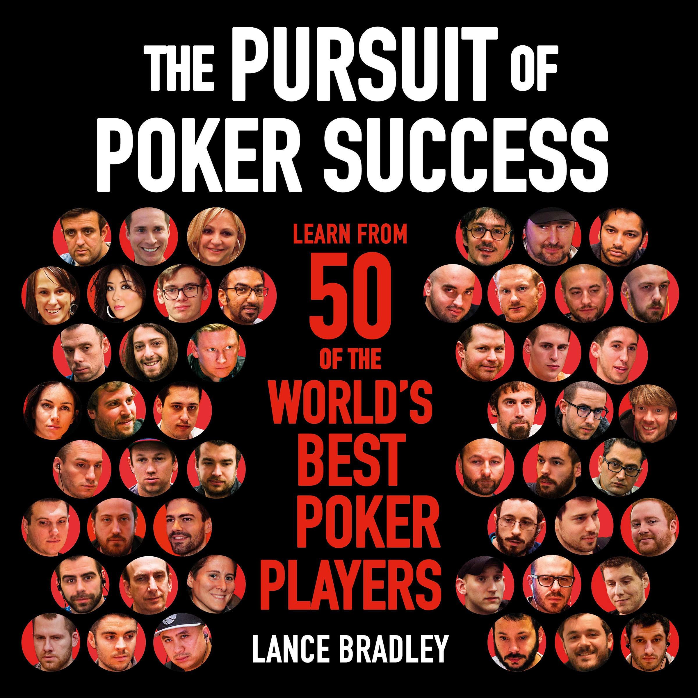 The Pursuit Of Poker Success  Learn From 50 Of The World's Best Poker Players