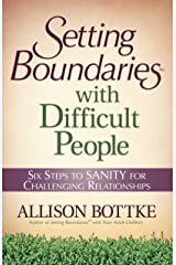 Setting Boundaries® with Difficult People: Six Steps to SANITY for Challenging Relationships Kindle Edition