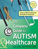 The Complete Guide to Autism & Healthcare: Advice for Medical Professionals and People on the Spectrum