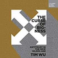 The Curse of Bigness: Antitrust in the New Gilded Age (Columbia Global Reports)