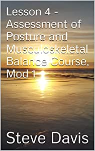 Lesson 4 - Assessment of Posture and Musculoskeletal Balance Course, Mod 1 (Present Moment Program Book 5)