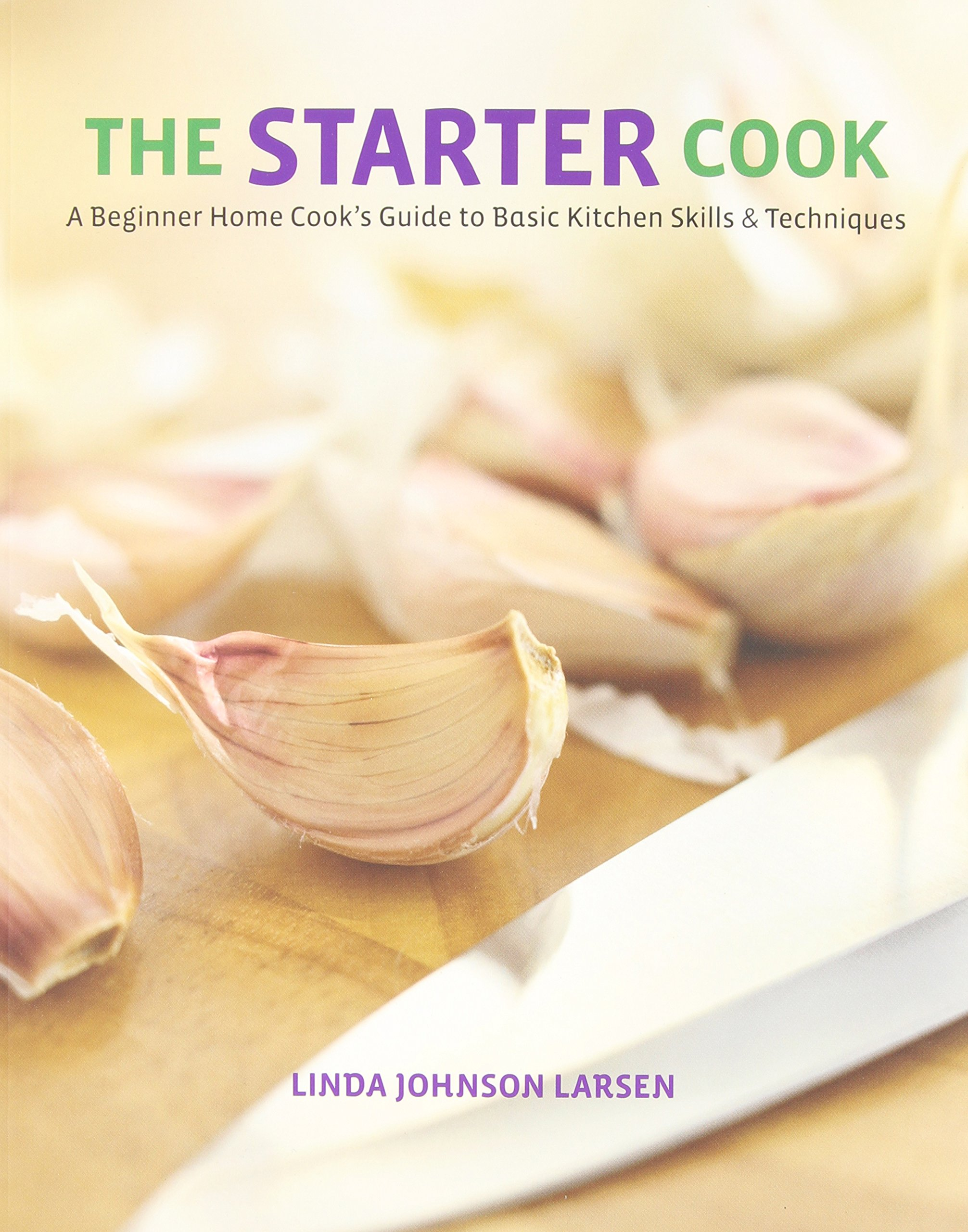 Download Starter Cook: A Beginner Home Cook's Guide To Basic Kitchen Skills & Techniques ebook
