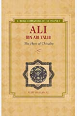 Ali Ibn Abi Talib: Hero of Chivalry (Leading Companions of the Prophet) Kindle Edition