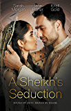 A Sheikh's Seduction/The Sheikh's Virgin Princess/The Sheikh's Chosen Queen/Persuading The Playboy King (The Desert Kings)