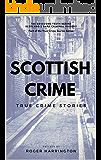 Scottish Crime: True Crime Stories: True Crime Books Series - Book 1 (English Edition)
