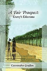 A Fair Prospect: Darcy's Dilemma Kindle Edition