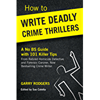 How To Write Deadly Crime Thrillers: A No BS Guide With 101 Killer Tips (How To Write Deadly Crime Fiction Series, Book 1) (English Edition)