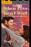 When Love Won't Wait: His quirkiest romantic novel yet
