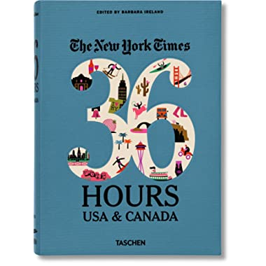 The New York Times: 36 Hours USA & Canada, 2nd Edition