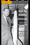 Great Big Beautiful Tomorrow: Walt Disney and Technology