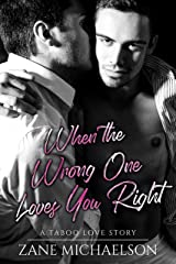 When the Wrong One Loves You Right: A Taboo Love Story Kindle Edition