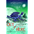 Out of Here: Anthology of Science Fiction and Fantasy Short Stories