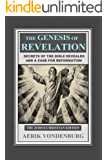 The Genesis of Revelation: Secrets of the Bible Revealed and a Case for Reformation: The Judeo-Christian Edition