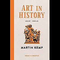 Art in History, 600 BC - 2000 AD: Ideas in Profile (English Edition)
