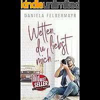 Wetten, du liebst mich?! (German Edition)