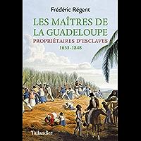 Les Maîtres de la Guadeloupe: Propriétaires d'esclaves  1635-1848 (HISTOIRE)