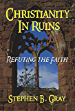 Christianity in Ruins: Refuting the Faith