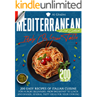 THE MEDITERRANEAN DIET COOKBOOK - ITALY ON YOUR TABLE - : 200 EASY RECIPES OF ITALIAN CUISINE FOR HUNGRY BEGINNERS. FROM…