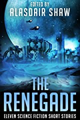 The Renegade: Eleven Science Fiction Short Stories (Scifi Anthologies Book 4) Kindle Edition