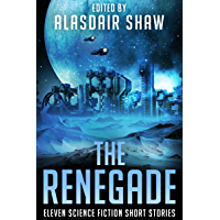 The Renegade: Eleven Science Fiction Short Stories (Scifi Anthologies Book 4)