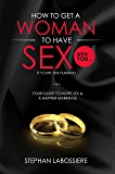 How To Get A Married Woman To Have Sex With You...If You're Her Husband: Your Guide To More Sex & A Better Marriage