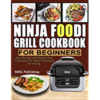 Ninja Foodi Grill Cookbook for Beginners: Tasty Recipes and Step-by-Step Techniques For Indoor Grilling & Air Frying (English Edition)