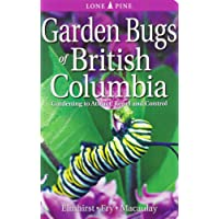 Garden Bugs of British Columbia: Gardening to Attract, Repel and Control