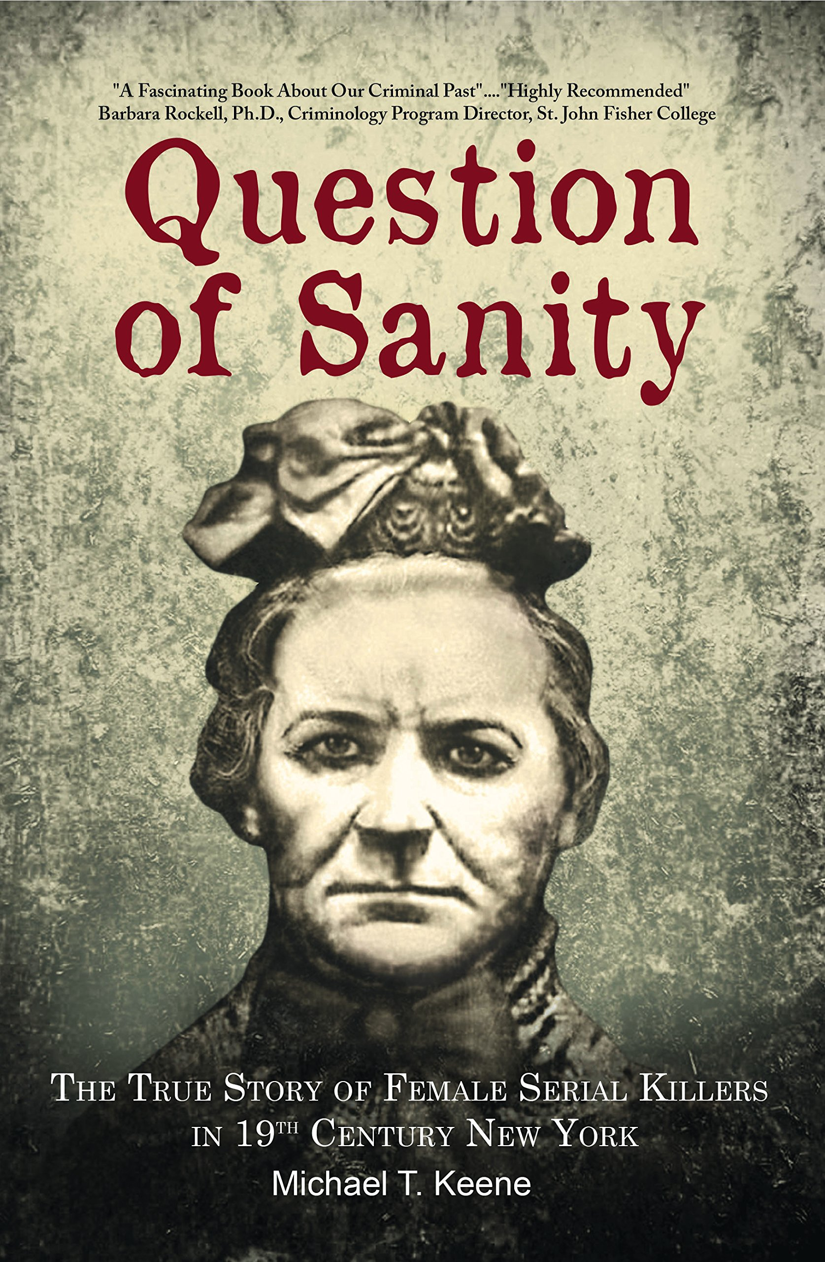 Question of Sanity: The True Story of Female Serial Killers in 19th Century New York