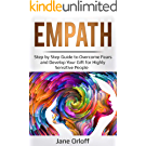 Empath: Step by Step Guide to Overcome Fears and Develop Your Gift for Highly Sensitive People (English Edition)