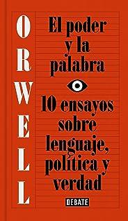 El poder y la palabra: 10 ensayos sobre lenguaje, política y verdad (Spanish Edition)