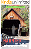Vermont Haunted History: Vermont Ghost Stories, Folklore, Myths, Curses and Legends (The Vermonter Series Book 1)