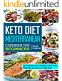 Keto Diet Mediterranean Cookbook for Beginners: Easy Mediterranean Recipes with 14-Day Meal Plan for Anyone on Keto Diet (Keto Mediterranean diet cookbook)