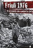 Friuli 1976. Il terremoto che cambiò la storia