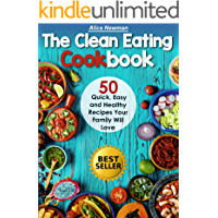 Clean Eating Cookbook: 50 Quick, Easy and Delicious Recipes Your Family Will Love. Easy Healthy Family Cookbook