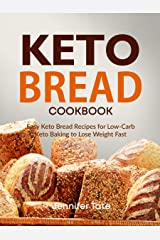 Keto Bread Cookbook: Easy Keto Bread Recipes for Low-Carb Keto Baking to Lose Weight Fast. Low-Carb Bread Recipes (Keto Cookbook Book 3) Kindle Edition