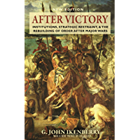 After Victory: Institutions, Strategic Restraint, and the Rebuilding of Order after Major Wars, New Edition - New Edition (Princeton Studies in International History and Politics Book 161)