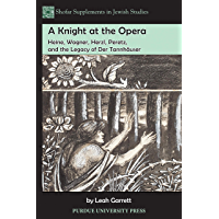 A Knight at the Opera: Heine, Wagner, Herzl, Peretz, and the Legacy of Der Tannhäuser (Shofar Supplements in Jewish… book cover