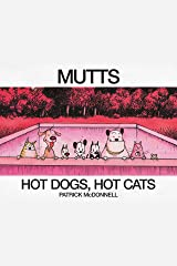 Hot Dogs, Hot Cats: A MUTTS Treasury Kindle Edition