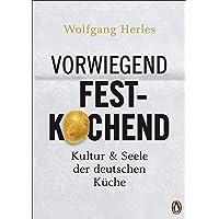 Vorwiegend festkochend: Kultur und Seele der deutschen Küche
