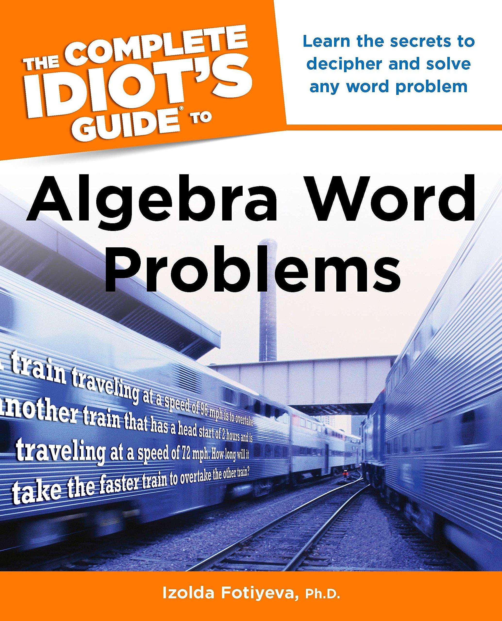 The Complete Idiot's Guide to Algebra Word Problems: Izolda Fotiyeva:  9781615640379: Amazon.com: Books