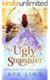 The Ugly Stepsister (Unfinished Fairy Tales Book 1) (English Edition)