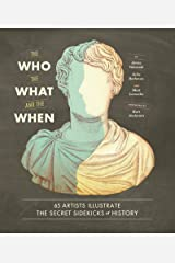 The Who, the What, and the When: 65 Artists Illustrate the Secret Sidekicks of History Kindle Edition