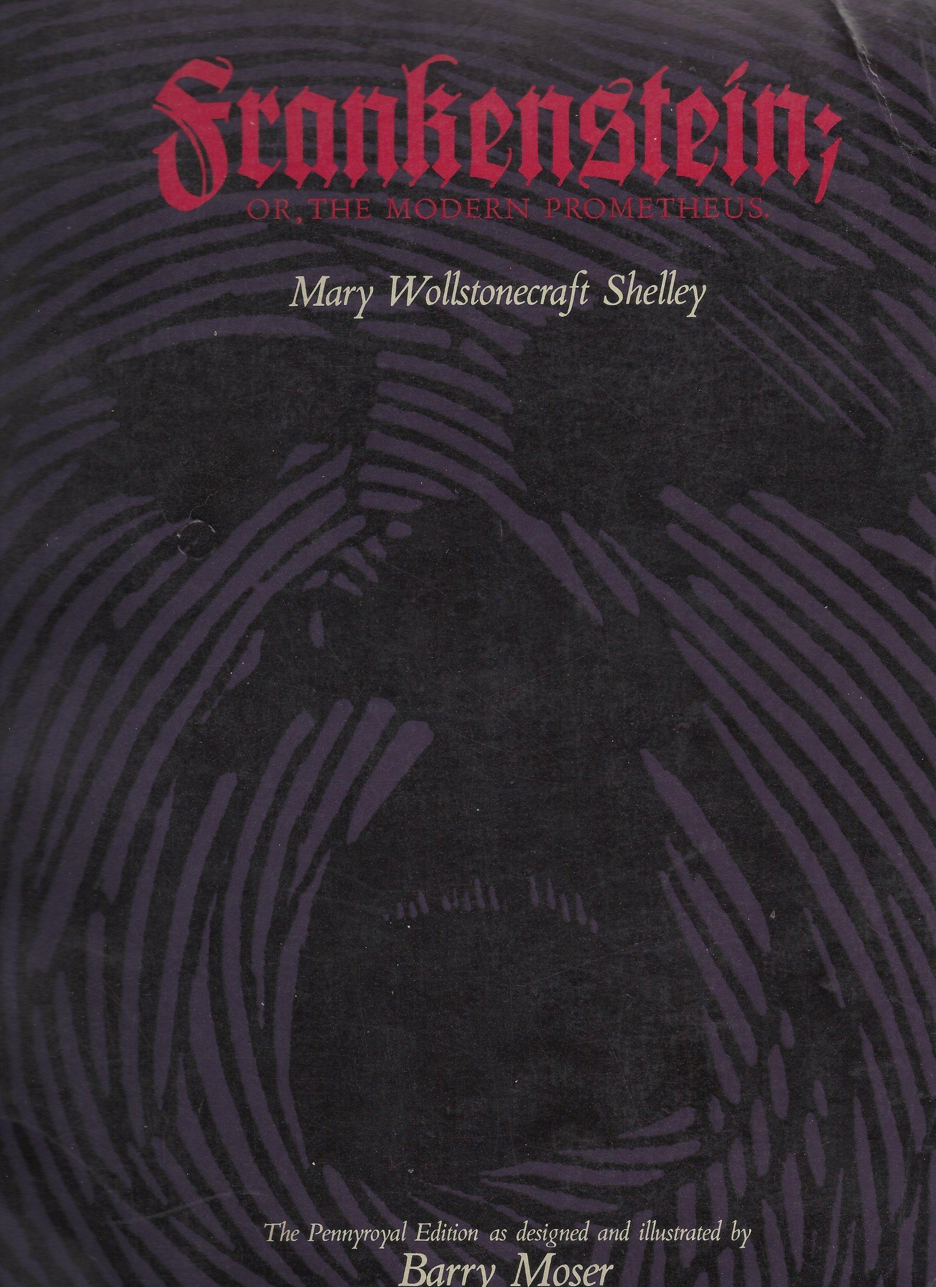 Frankenstein: Or the Modern Prometheus - The 1818 Text: Mary Shelley, Barry  Moser, Joyce Carol Oates: Amazon.com: Books