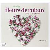 Broderie en fleurs de ruban : 50 fleurs & 52 compositions