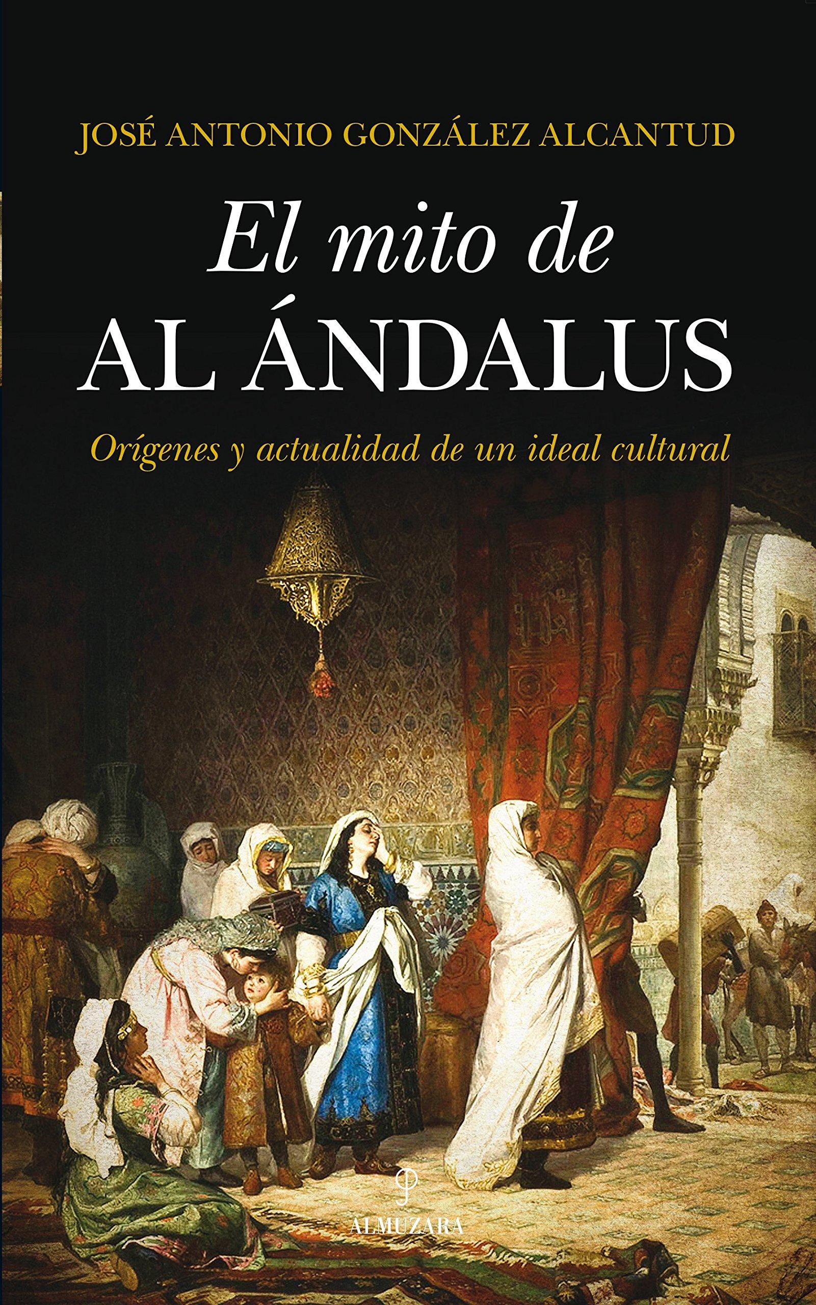 El Mito De Al-Andalus: 1 (Historia): Amazon.es: González Alcantud, José Antonio: Libros
