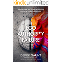 Ego, Authority, Failure: Using Emotional Intelligence Like a Hostage Negotiator to Succeed as a Leader (English Edition)