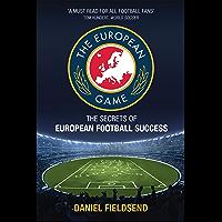 The European Game: The Secrets of European Football Success (English Edition)