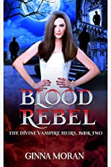 Blood Rebel (The Divine Vampire Heirs Book 2) Kindle Edition