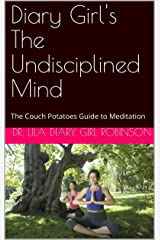 Diary Girl's The Undisciplined Mind: The Couch Potatoes Guide to Meditation
