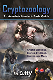 Cryptozoology: Cryptid Sightings, Stories, Evidence, Hoaxes, and More! An Armchair Hunter's Basic Guide